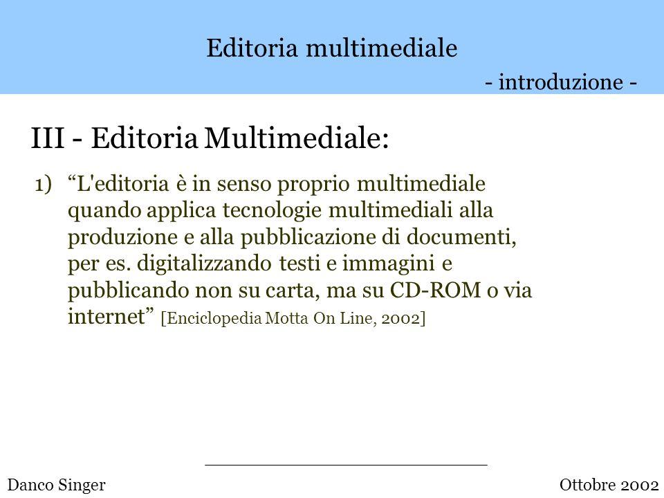 Danco Singer Editoria multimediale II - Editoria Elettronica: - introduzione - Ottobre 2002 La forma più innovativa di e.