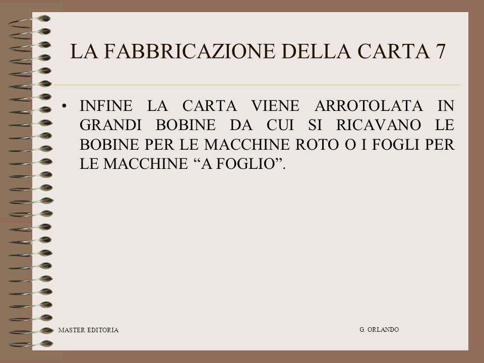 MASTER EDITORIA G. ORLANDO LA FABBRICAZIONE DELLA CARTA 7 INFINE LA CARTA VIENE ARROTOLATA IN GRANDI BOBINE DA CUI SI RICAVANO LE BOBINE PER LE MACCHI