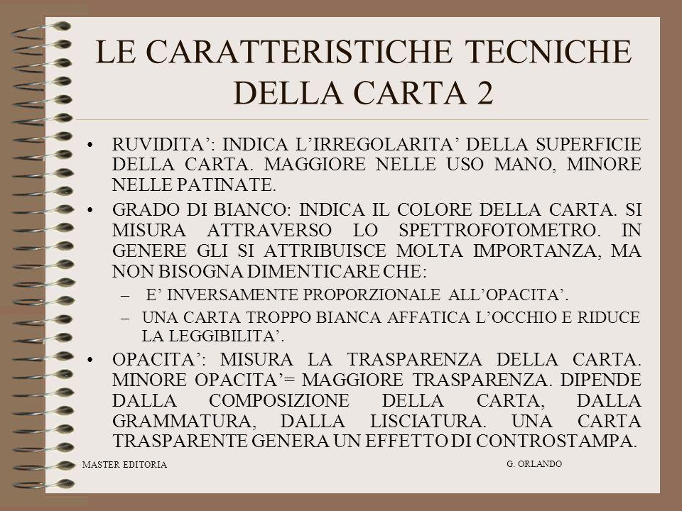 MASTER EDITORIA G. ORLANDO LE CARATTERISTICHE TECNICHE DELLA CARTA 2 RUVIDITA: INDICA LIRREGOLARITA DELLA SUPERFICIE DELLA CARTA. MAGGIORE NELLE USO M