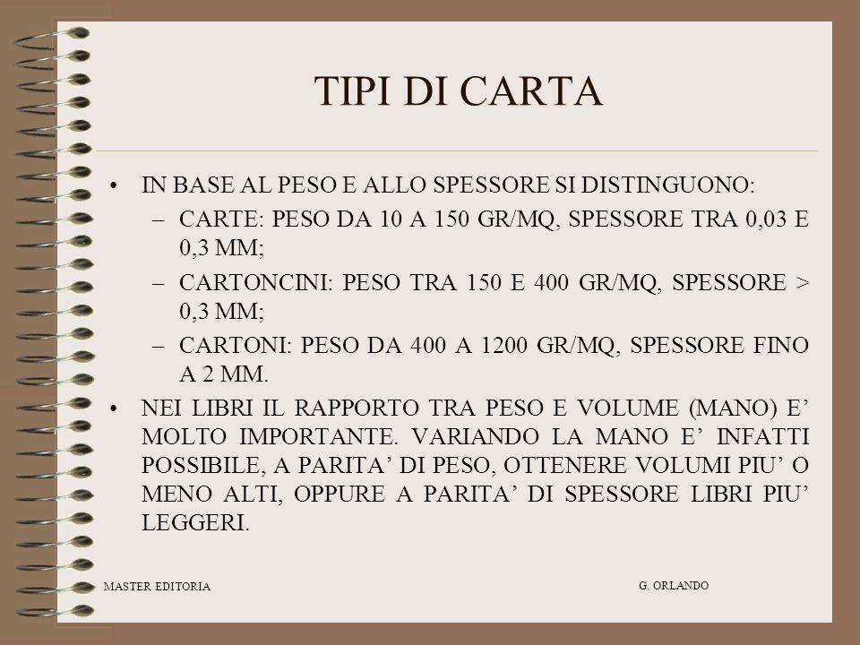 MASTER EDITORIA G. ORLANDO TIPI DI CARTA IN BASE AL PESO E ALLO SPESSORE SI DISTINGUONO: –CARTE: PESO DA 10 A 150 GR/MQ, SPESSORE TRA 0,03 E 0,3 MM; –