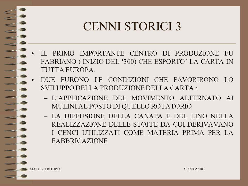MASTER EDITORIA G. ORLANDO CENNI STORICI 3 IL PRIMO IMPORTANTE CENTRO DI PRODUZIONE FU FABRIANO ( INIZIO DEL 300) CHE ESPORTO LA CARTA IN TUTTA EUROPA