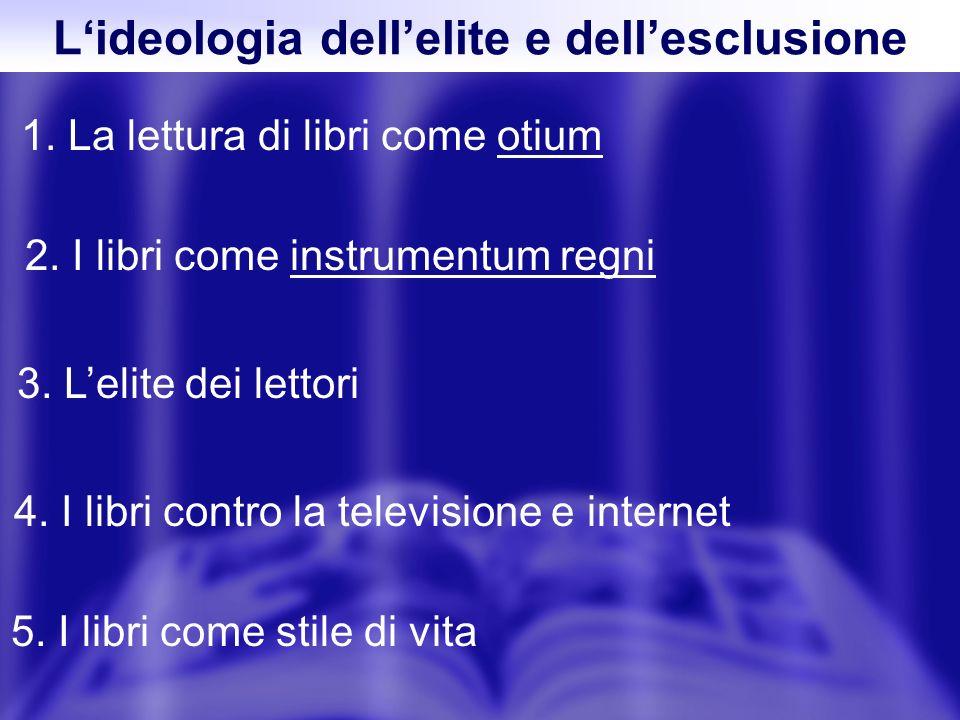 1. La lettura di libri come otium Lideologia dellelite e dellesclusione 2.