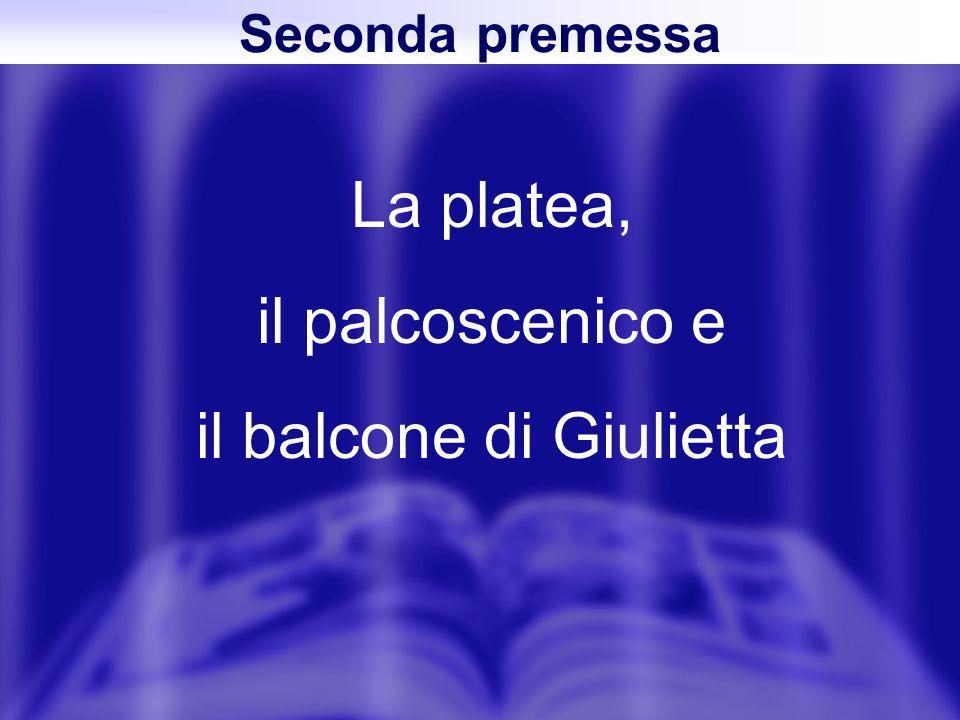 Seconda premessa La platea, il palcoscenico e il balcone di Giulietta