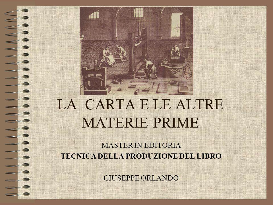 LA CARTA E LE ALTRE MATERIE PRIME MASTER IN EDITORIA TECNICA DELLA PRODUZIONE DEL LIBRO GIUSEPPE ORLANDO