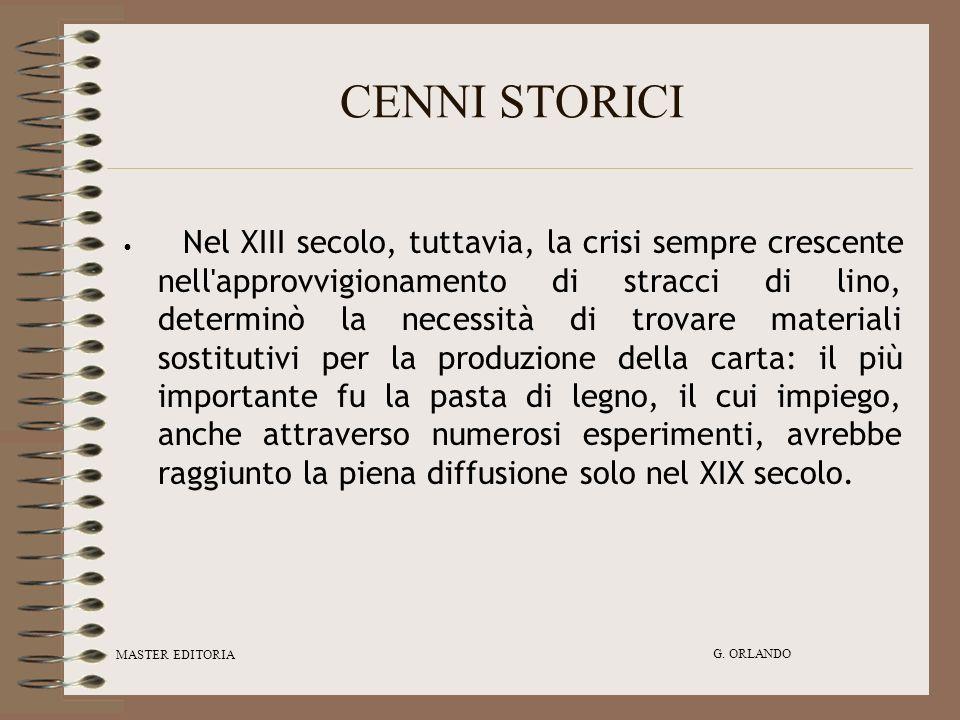 MASTER EDITORIA G. ORLANDO CENNI STORICI Nel XIII secolo, tuttavia, la crisi sempre crescente nell'approvvigionamento di stracci di lino, determinò la