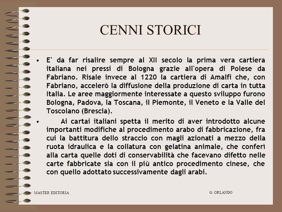 MASTER EDITORIA G. ORLANDO CENNI STORICI E' da far risalire sempre al XII secolo la prima vera cartiera italiana nei pressi di Bologna grazie all'oper