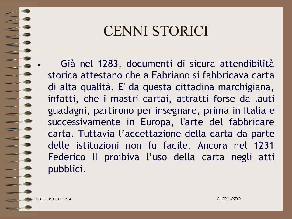 MASTER EDITORIA G. ORLANDO CENNI STORICI Già nel 1283, documenti di sicura attendibilità storica attestano che a Fabriano si fabbricava carta di alta