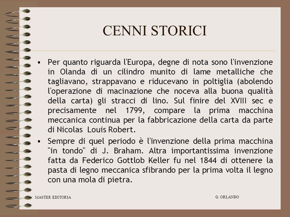 MASTER EDITORIA G. ORLANDO CENNI STORICI Per quanto riguarda l'Europa, degne di nota sono l'invenzione in Olanda di un cilindro munito di lame metalli