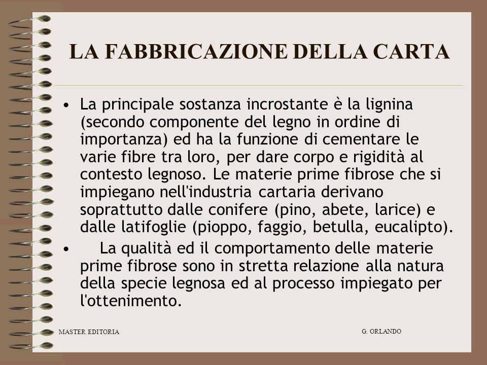 MASTER EDITORIA G. ORLANDO LA FABBRICAZIONE DELLA CARTA La principale sostanza incrostante è la lignina (secondo componente del legno in ordine di imp