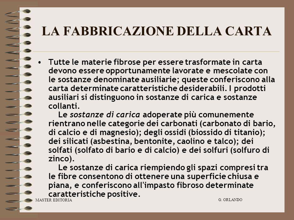 MASTER EDITORIA G. ORLANDO LA FABBRICAZIONE DELLA CARTA Tutte le materie fibrose per essere trasformate in carta devono essere opportunamente lavorate