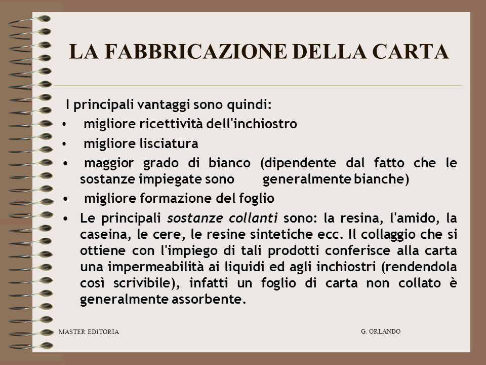 MASTER EDITORIA G. ORLANDO LA FABBRICAZIONE DELLA CARTA I principali vantaggi sono quindi: migliore ricettività dell'inchiostro migliore lisciatura ma