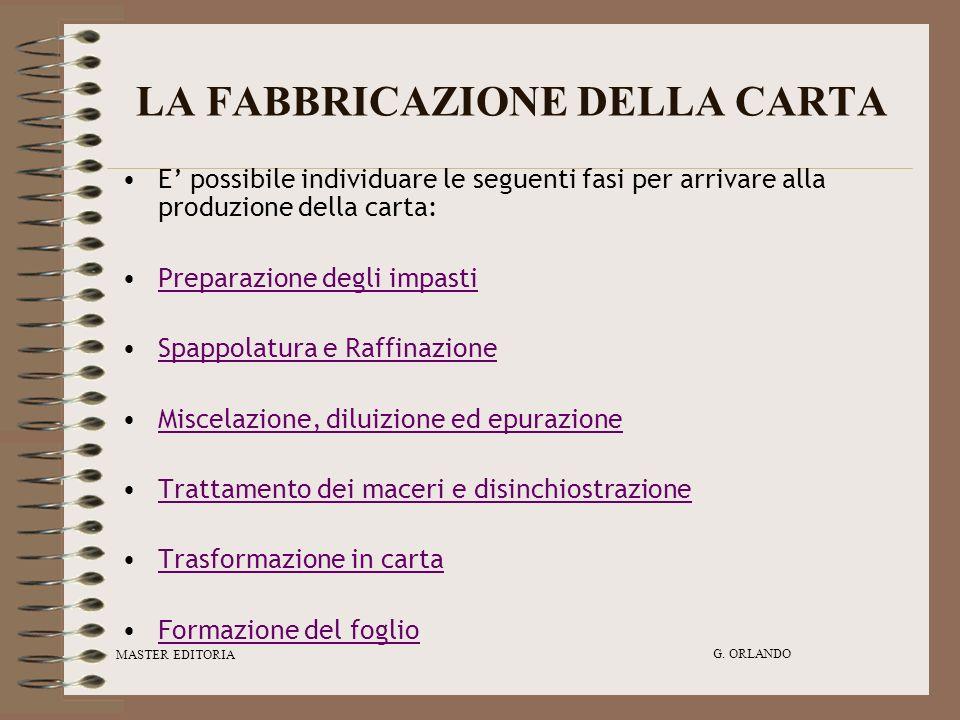 MASTER EDITORIA G. ORLANDO LA FABBRICAZIONE DELLA CARTA E possibile individuare le seguenti fasi per arrivare alla produzione della carta: Preparazion