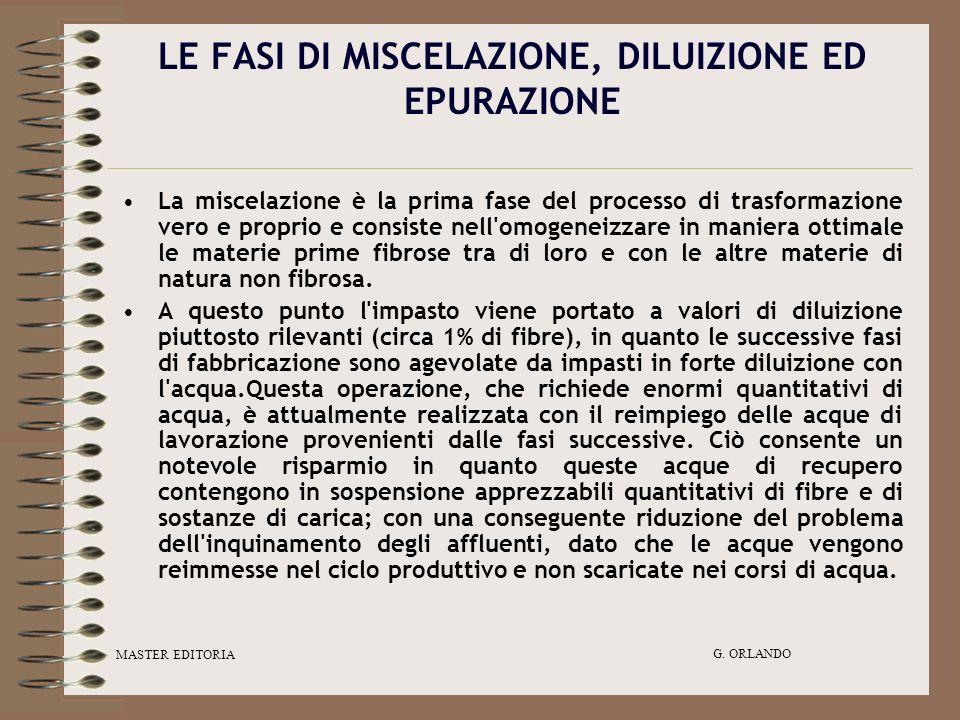 MASTER EDITORIA G. ORLANDO LE FASI DI MISCELAZIONE, DILUIZIONE ED EPURAZIONE La miscelazione è la prima fase del processo di trasformazione vero e pro