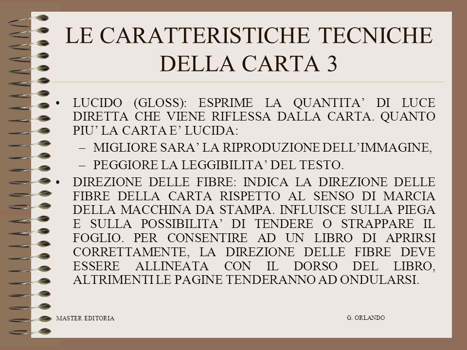 MASTER EDITORIA G. ORLANDO LE CARATTERISTICHE TECNICHE DELLA CARTA 3 LUCIDO (GLOSS): ESPRIME LA QUANTITA DI LUCE DIRETTA CHE VIENE RIFLESSA DALLA CART