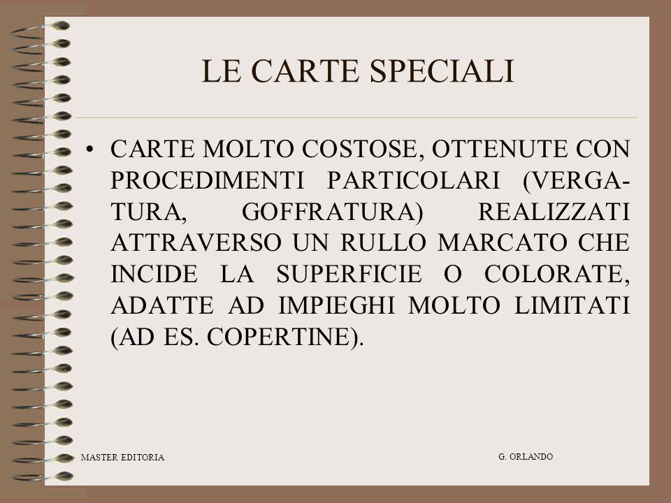 MASTER EDITORIA G. ORLANDO LE CARTE SPECIALI CARTE MOLTO COSTOSE, OTTENUTE CON PROCEDIMENTI PARTICOLARI (VERGA- TURA, GOFFRATURA) REALIZZATI ATTRAVERS