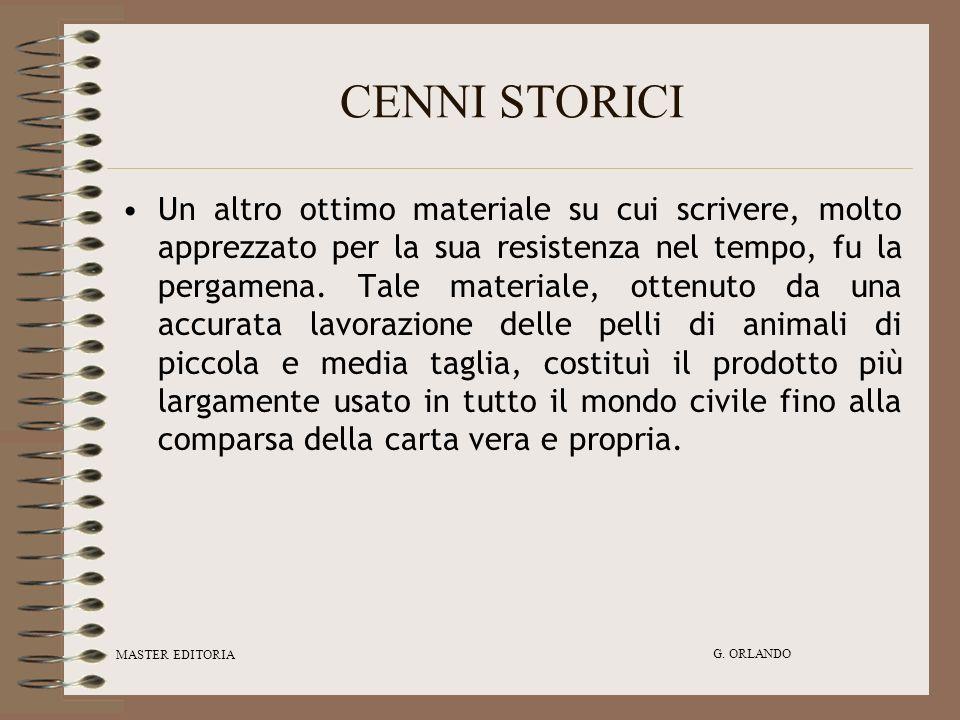 MASTER EDITORIA G. ORLANDO CENNI STORICI Un altro ottimo materiale su cui scrivere, molto apprezzato per la sua resistenza nel tempo, fu la pergamena.