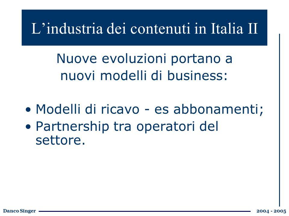 Danco Singer 2004 - 2005 Nuove evoluzioni portano a nuovi modelli di business: Modelli di ricavo - es abbonamenti; Partnership tra operatori del settore.