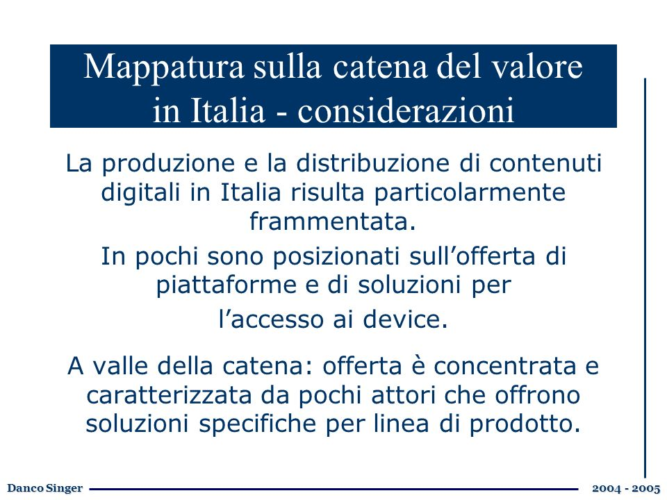 Danco Singer 2004 - 2005 La produzione e la distribuzione di contenuti digitali in Italia risulta particolarmente frammentata.