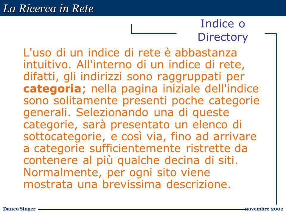 La Ricerca in Rete Danco Singer novembre 2002 novembre 2002 Indice o Directory L uso di un indice di rete è abbastanza intuitivo.