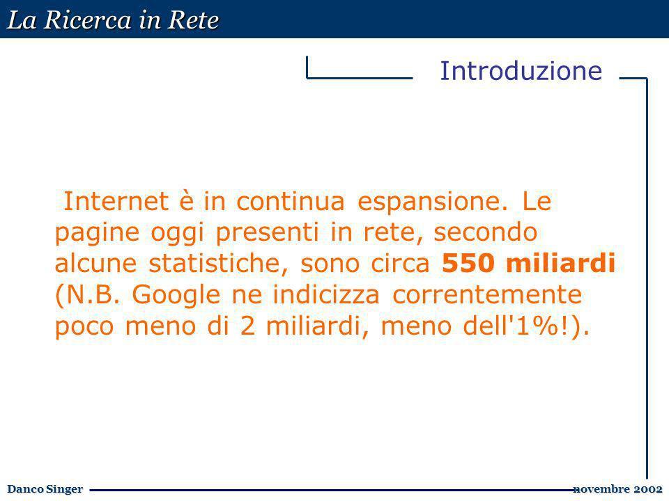 La Ricerca in Rete Danco Singer novembre 2002 novembre 2002 Introduzione Internet è in continua espansione.