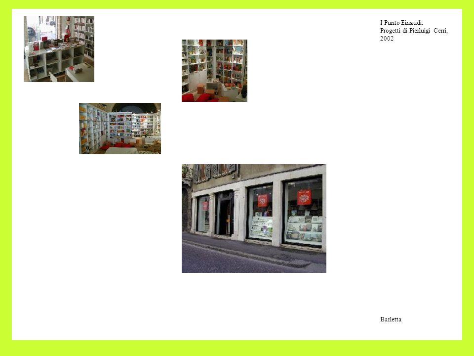 I Punto Einaudi. Progetti di Pierluigi Cerri, 2002 Barletta