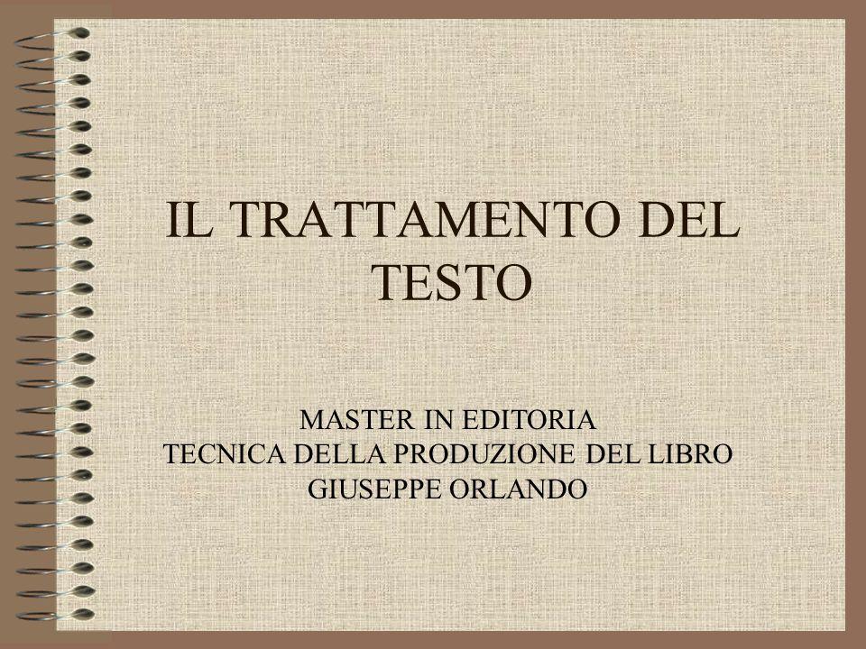IL TRATTAMENTO DEL TESTO MASTER IN EDITORIA TECNICA DELLA PRODUZIONE DEL LIBRO GIUSEPPE ORLANDO