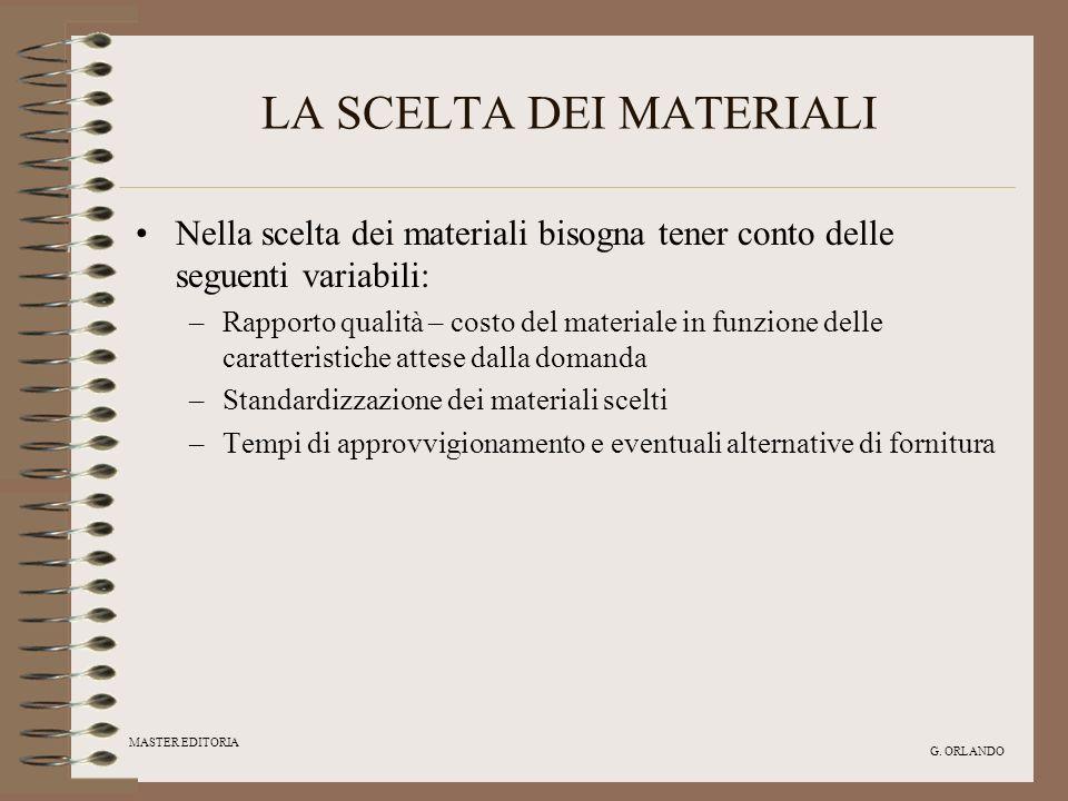 MASTER EDITORIA G. ORLANDO LA SCELTA DEI MATERIALI Nella scelta dei materiali bisogna tener conto delle seguenti variabili: –Rapporto qualità – costo