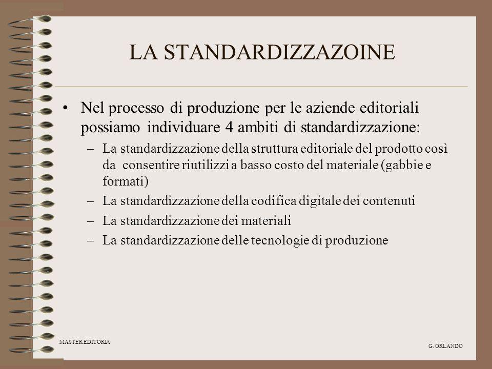 MASTER EDITORIA G. ORLANDO LA STANDARDIZZAZOINE Nel processo di produzione per le aziende editoriali possiamo individuare 4 ambiti di standardizzazion