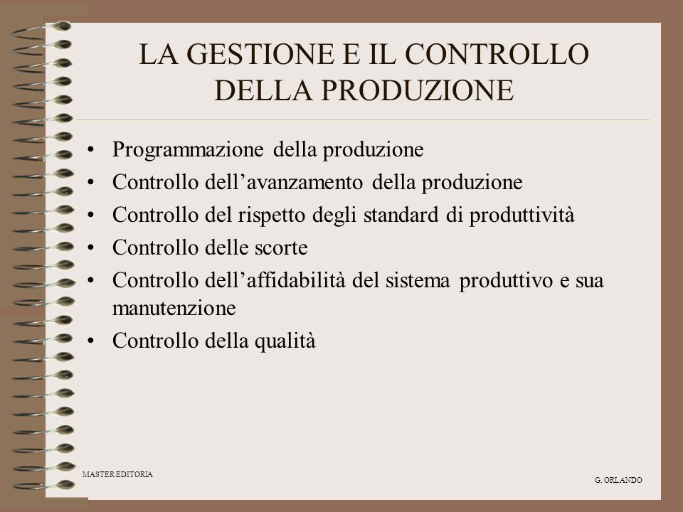 MASTER EDITORIA G. ORLANDO LA GESTIONE E IL CONTROLLO DELLA PRODUZIONE Programmazione della produzione Controllo dellavanzamento della produzione Cont