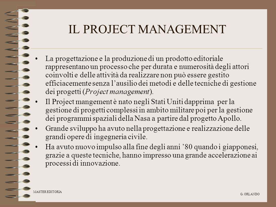 MASTER EDITORIA G. ORLANDO IL PROJECT MANAGEMENT La progettazione e la produzione di un prodotto editoriale rappresentano un processo che per durata e