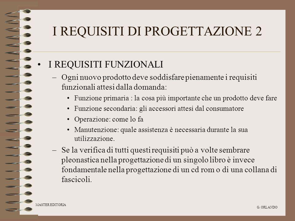 MASTER EDITORIA G. ORLANDO I REQUISITI DI PROGETTAZIONE 2 I REQUISITI FUNZIONALI –Ogni nuovo prodotto deve soddisfare pienamente i requisiti funzional