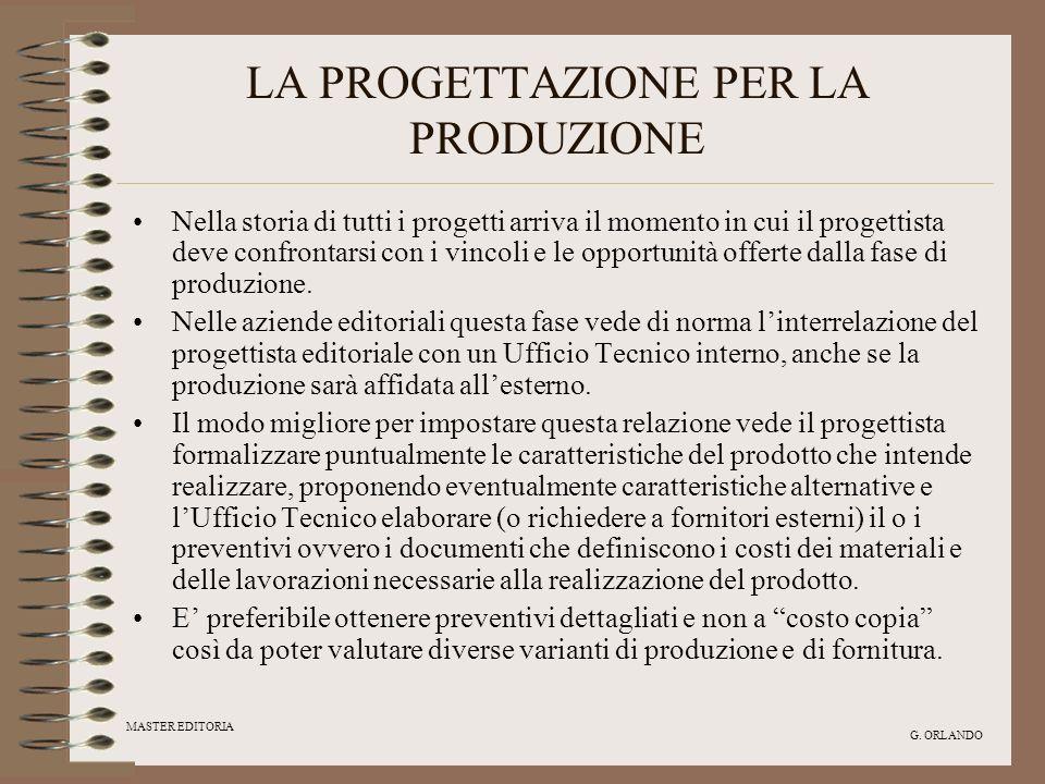 MASTER EDITORIA G. ORLANDO LA PROGETTAZIONE PER LA PRODUZIONE Nella storia di tutti i progetti arriva il momento in cui il progettista deve confrontar