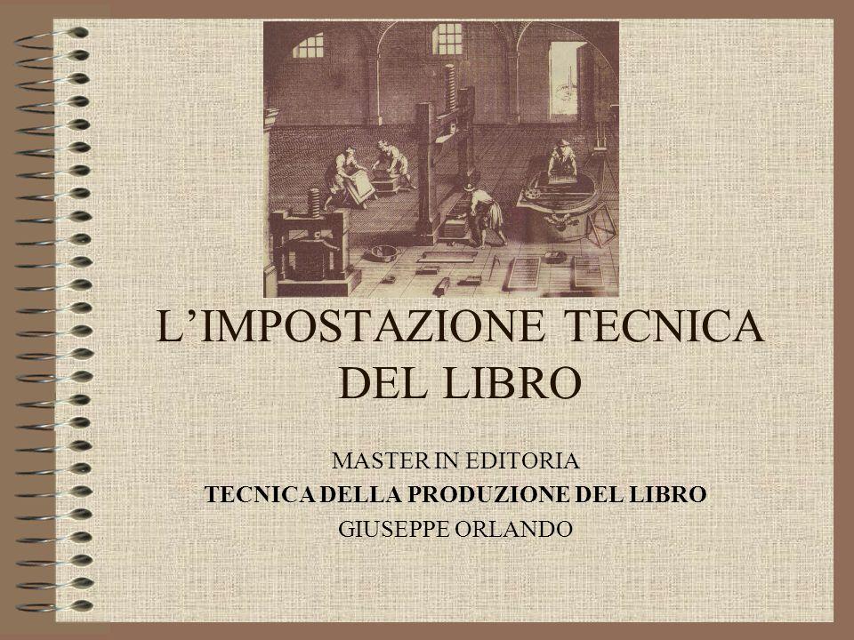 LIMPOSTAZIONE TECNICA DEL LIBRO MASTER IN EDITORIA TECNICA DELLA PRODUZIONE DEL LIBRO GIUSEPPE ORLANDO