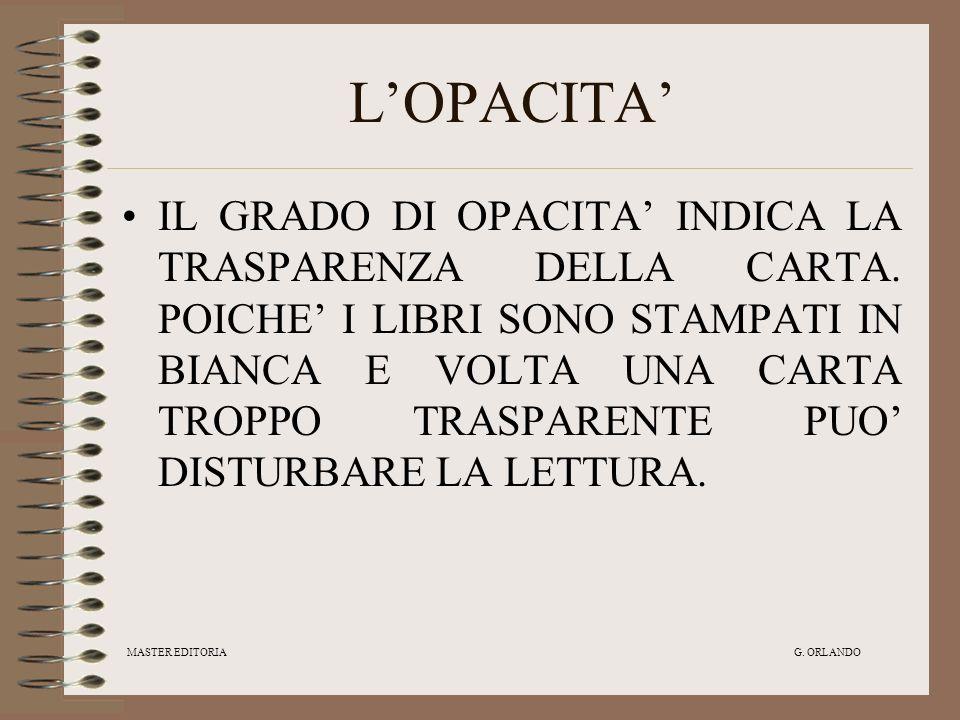 MASTER EDITORIA G.ORLANDO LOPACITA IL GRADO DI OPACITA INDICA LA TRASPARENZA DELLA CARTA.