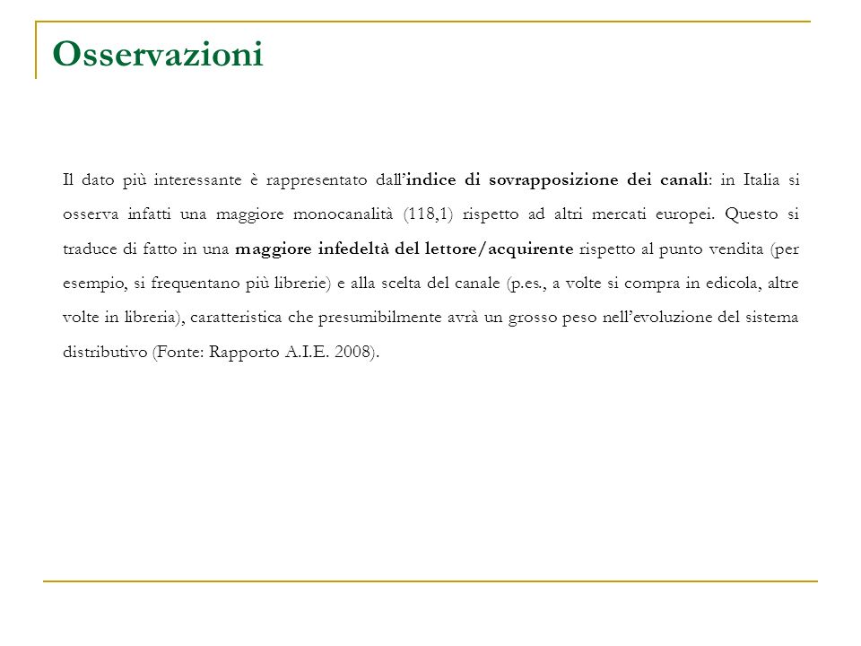 Osservazioni Il dato più interessante è rappresentato dallindice di sovrapposizione dei canali: in Italia si osserva infatti una maggiore monocanalità (118,1) rispetto ad altri mercati europei.