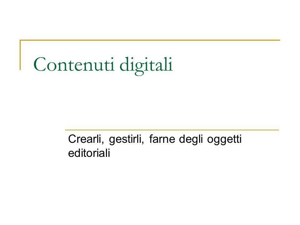 Contenuti digitali Crearli, gestirli, farne degli oggetti editoriali