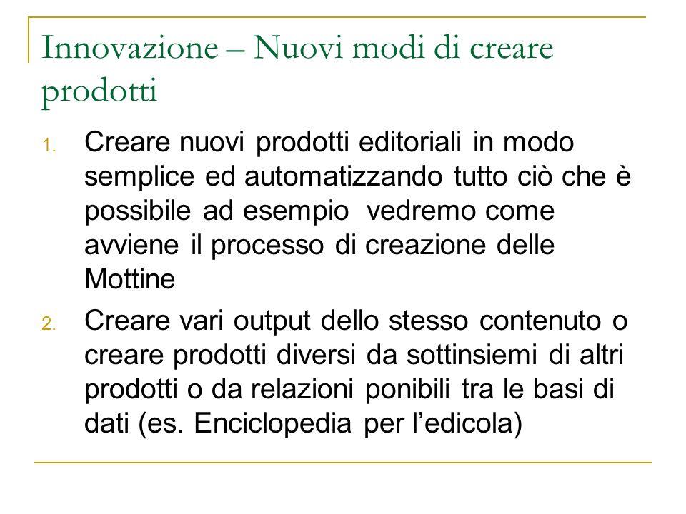 Innovazione – Nuovi modi di creare prodotti 1. Creare nuovi prodotti editoriali in modo semplice ed automatizzando tutto ciò che è possibile ad esempi