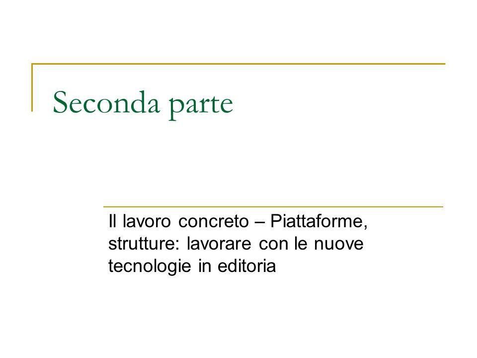 Seconda parte Il lavoro concreto – Piattaforme, strutture: lavorare con le nuove tecnologie in editoria