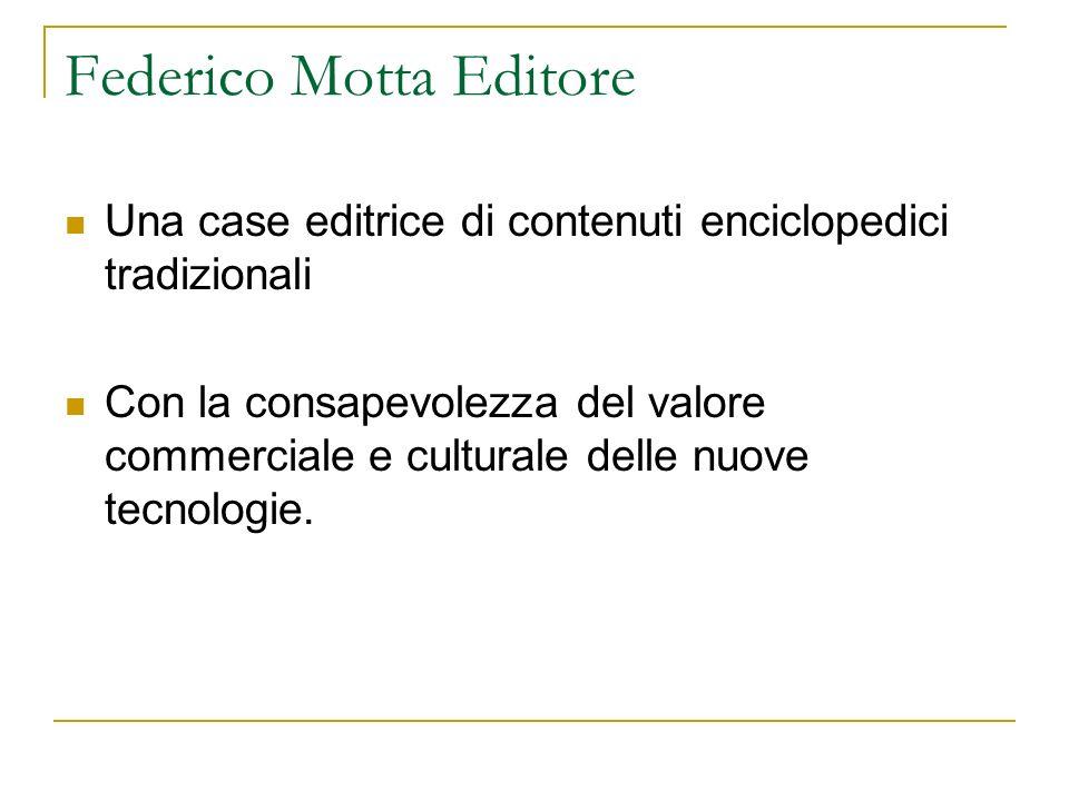 Federico Motta Editore Una case editrice di contenuti enciclopedici tradizionali Con la consapevolezza del valore commerciale e culturale delle nuove tecnologie.