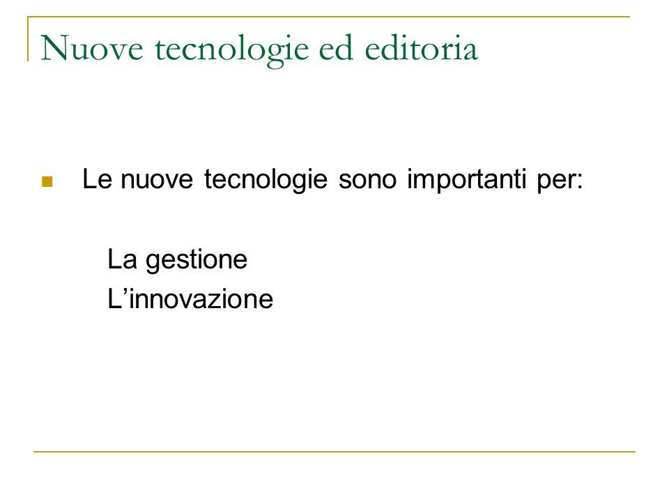 Nuove tecnologie ed editoria Le nuove tecnologie sono importanti per: La gestione Linnovazione