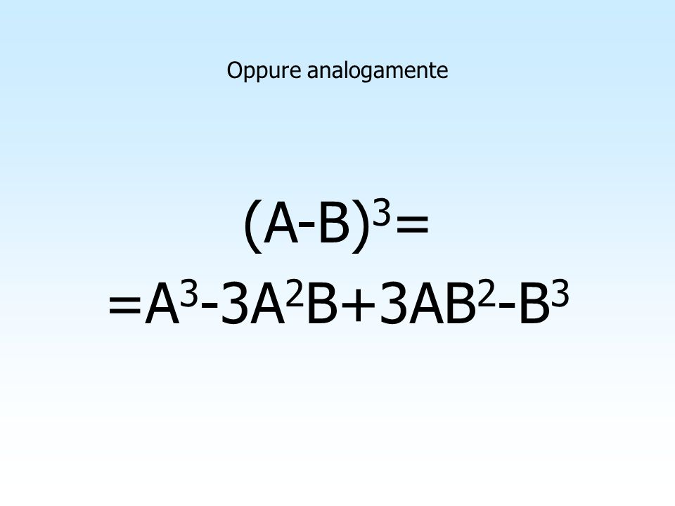 (A+B) 3 = =A 3 +3A 2 B+3AB 2 +B 3