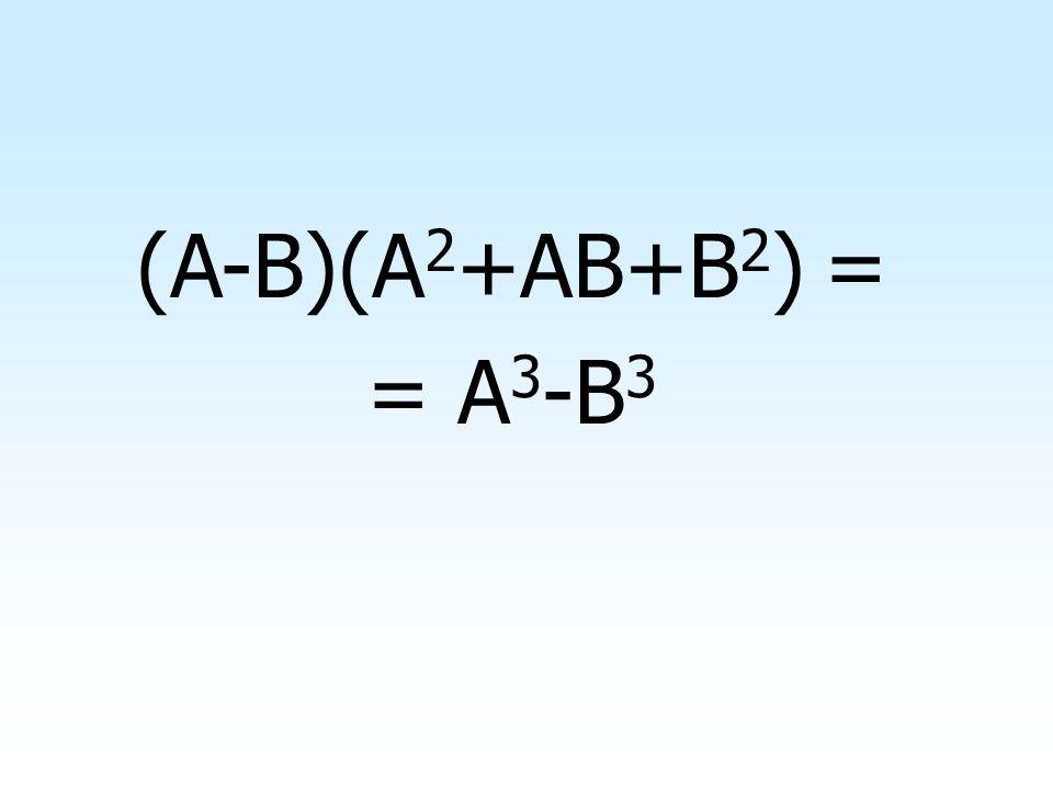 (A+B)(A 2 -AB+B 2 ) = = A 3 +B 3