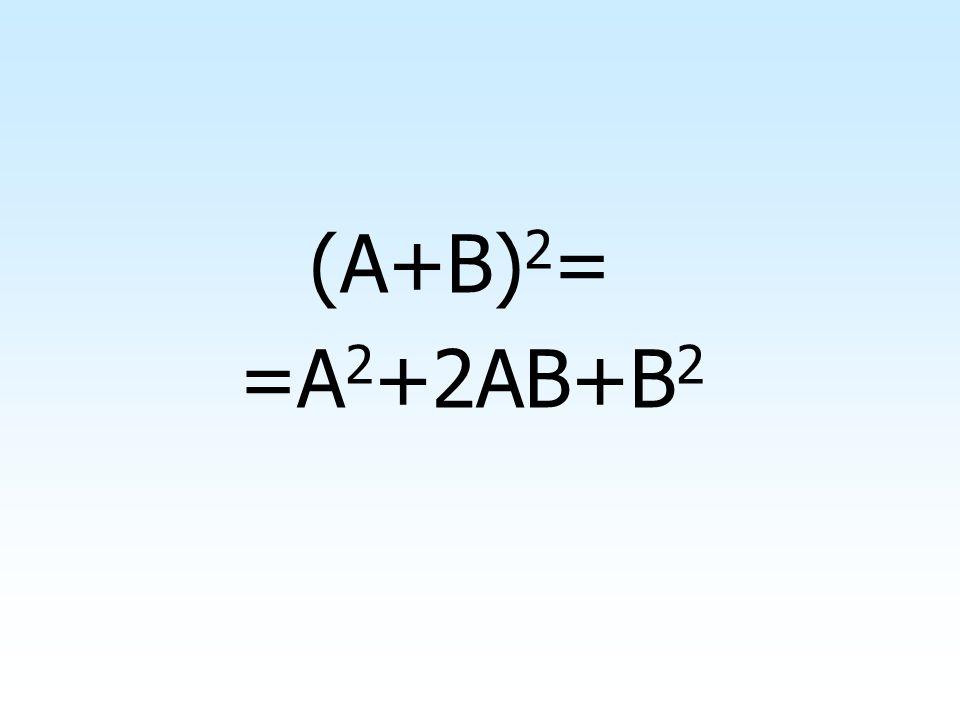 (A+B) 2 = =A 2 +2AB+B 2