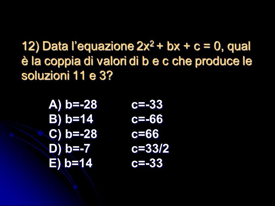 11) Nellequazione completa e ordinata 3x 2 -7x +2 = 0 si hanno: A) due variazioni B) due permanenze C) una variazione e una permanenza D) una permanen