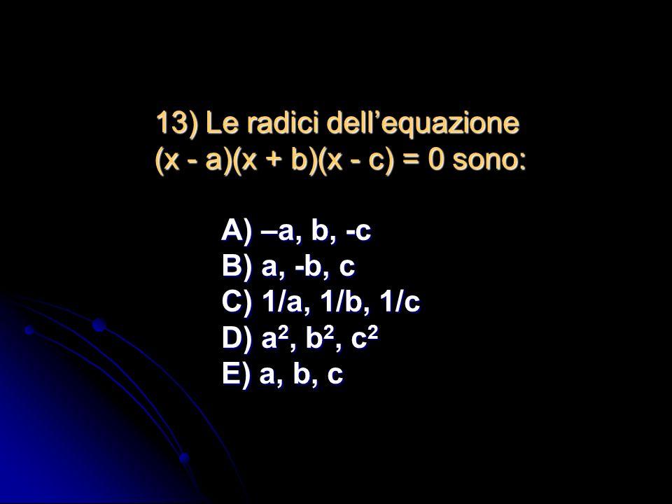 12) Data lequazione 2x 2 + bx + c = 0, qual è la coppia di valori di b e c che produce le soluzioni 11 e 3? A) b=-28c=-33 B) b=14 c=-66 C) b=-28 c=66