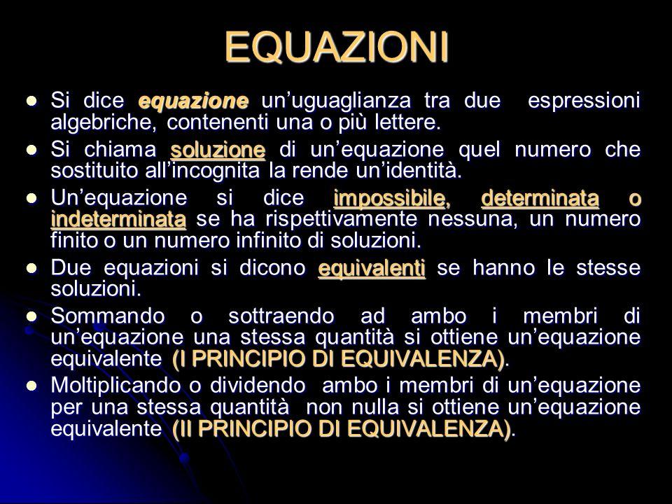 EQUAZIONI Si dice equazione unuguaglianza tra due espressioni algebriche, contenenti una o più lettere.