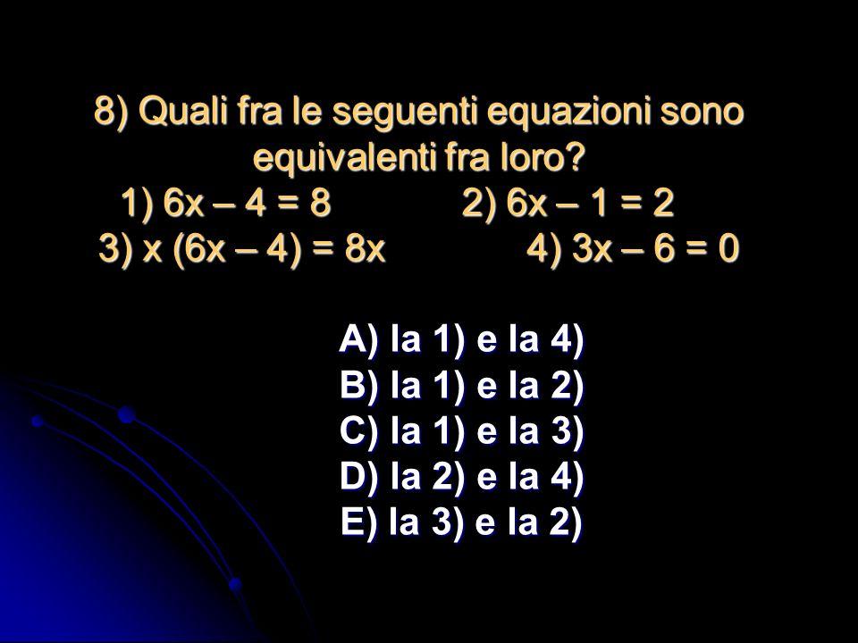 7) Unequazione binomia è: A) unequazione che ammette una duplice soluzione B) unequazione che ammette una doppia denominazione C) unequazione che può