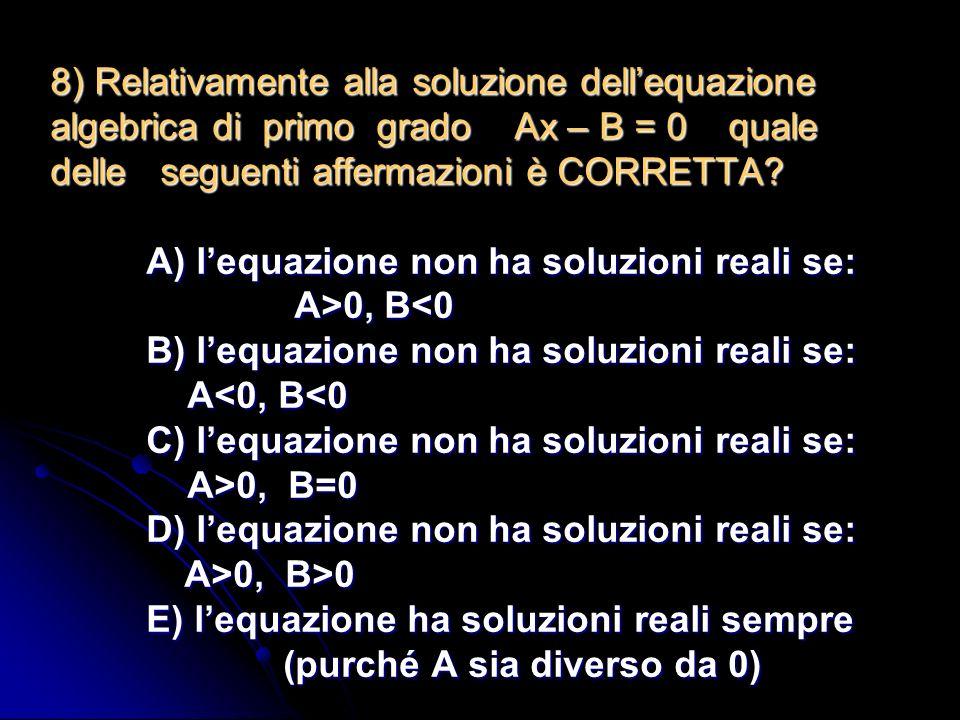 7) Unequazione binomia è: A) unequazione che ammette una duplice soluzione B) unequazione che ammette una doppia denominazione C) unequazione che può essere risolta secondo due differenti metodi D) unequazione che comprende in tutto due termini, di cui almeno uno contiene lincognita E) non esiste
