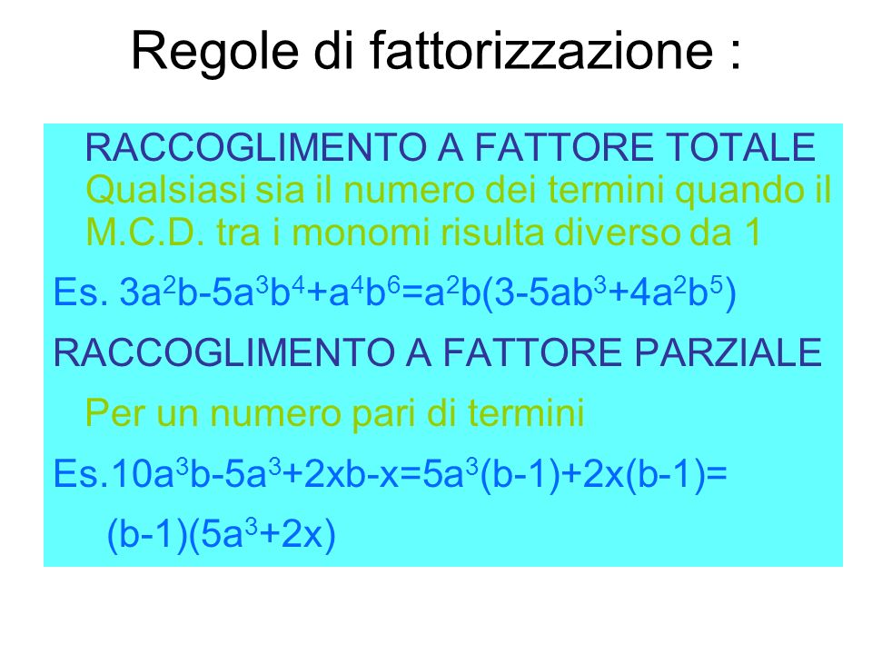 Regole di fattorizzazione : RACCOGLIMENTO A FATTORE TOTALE Qualsiasi sia il numero dei termini quando il M.C.D.