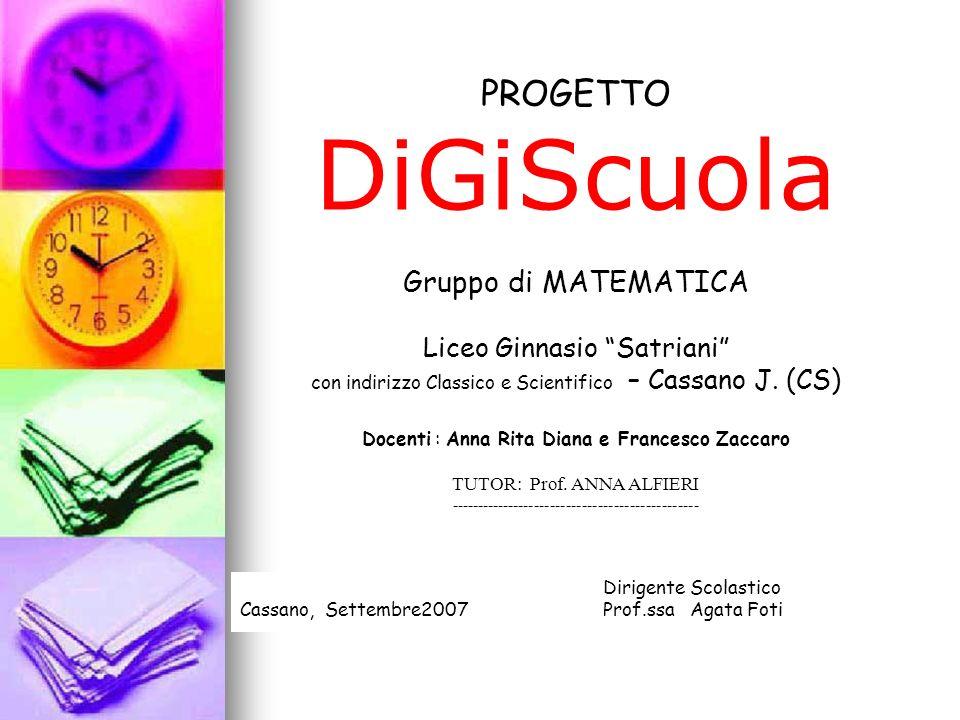 PROGETTO DiGiScuola Gruppo di MATEMATICA Liceo Ginnasio Satriani con indirizzo Classico e Scientifico – Cassano J. (CS) Docenti : Anna Rita Diana e Fr